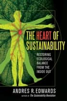 The Heart of Sustainability ebook by Andres R. Edwards