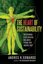 The Heart of Sustainability - Ecological Balance from the Inside Out ebook by Andres R. Edwards