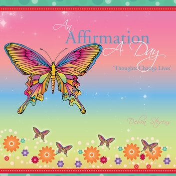 An Affirmation a Day - 'Thoughts Change Lives' ebook by Debra Stevens