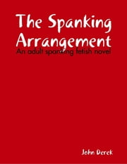 The Spanking Arrangement ebook by John Derek