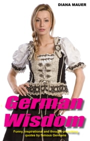 German Wisdom - Funny, inspirational and thought-provoking quotes by famous Germans ebook by Diana Mauer