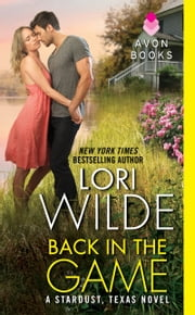 Back in the Game - A Stardust, Texas Novel ebook by Lori Wilde