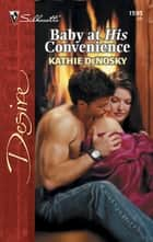 Baby at His Convenience ebook by Kathie DeNosky