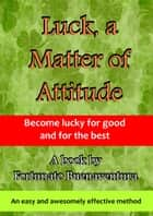 Luck, a Matter of Attitude ebook by Fortunato Buenaventura