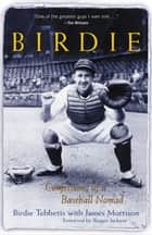 Birdie - Confessions of a Baseball Nomad ebook by