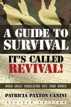 A Guide to Survival, It's Called Revival! ebook by Patricia Paxton Canini