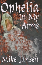 Ophelia In My Arms ebook by Mike Jansen