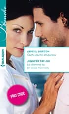 Cache-cache amoureux - Le dilemme du Dr Grace Kennedy ebook by Abigail Gordon,Jennifer Taylor