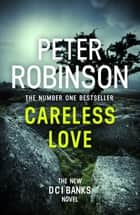 Careless Love - DCI Banks 25 ebook by Peter Robinson
