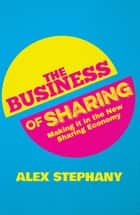The Business of Sharing ebook by Alex Stephany
