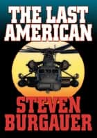 THE LAST AMERICAN ebook by Steven Burgauer