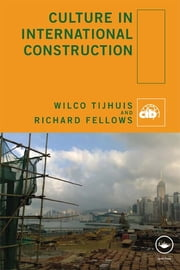 Culture in International Construction ebook by Wilco Tijhuis,Richard Fellows