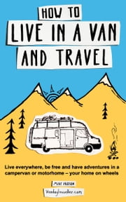 How to Live in a Van and Travel - Live everywhere, be free and have adventures in a campervan or motorhome ebook by Mike Hudson
