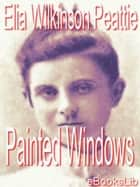 Painted Windows ebook by Elia Wilkinson Peattie