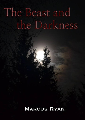 The Beast and the Darkness eBook by Marcus Ryan