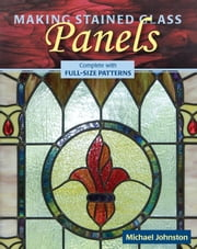 Making Stained Glass Panels ebook by Michael Johnston