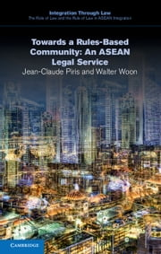 Towards a Rules-Based Community: An ASEAN Legal Service ebook by Jean-Claude Piris,Walter Woon