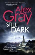 Still Dark ebook by Alex Gray
