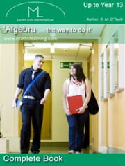 Algebra '...the way to do it' ebook by R.M. O'Toole B.A., M.C., M.S.A., C.I.E.A.