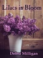 Lilacs in Bloom ebook by Debra Milligan