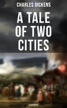 "A Tale of Two Cities (Illustrated) - Historical Novel - London & Paris In the Time of the French Revolution (Including ""The Life of Charles Dickens"" & ""Dickens' London"" by M. F. Mansfield) ebook by Hablot Knight Browne, Fred Barnard, Charles Dickens"