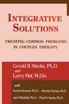 Integrative Solutions ebook by Gerald R. Weeks,Larry Hoff,Martha with Turner,Bonnie Bellamy Howard