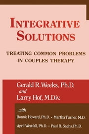 Integrative Solutions - Treating Common Problems In Couples Therapy ebook by Gerald R. Weeks,Larry Hoff,Martha with Turner,Bonnie Bellamy Howard