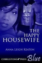 The Happy Housewife ebook by Anna Leigh Keaton