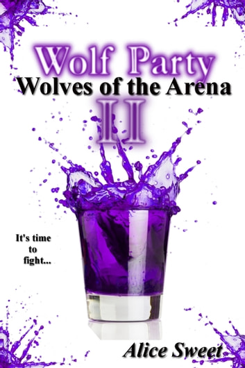Wolf Party II- Wolves of the Arena ebook by Alice Sweet