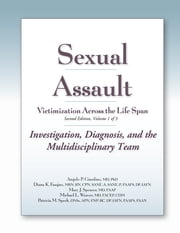 Sexual Assault Victimization Across the Life Span 2e, Volume One - Investigation, Diagnosis, and the Multidisciplinary Team ebook by Angelo P. Giardino, MD, PhD,...
