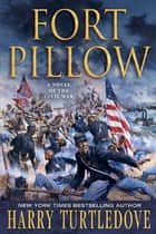 Fort Pillow - A Novel of the Civil War ebook by Harry Turtledove