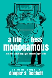 A Life Less Monogamous - A Novel About Swinging ebook by Cooper S. Beckett