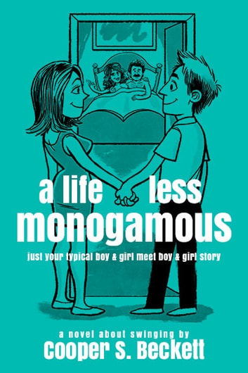 A Life Less Monogamous - A Novel About Swinging ebooks by Cooper S. Beckett