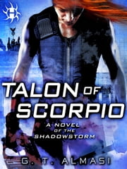 Talon of Scorpio - A Novel of the Shadowstorm ebook by G. T. Almasi