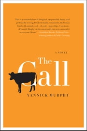 The Call - A Novel ebook by Yannick Murphy