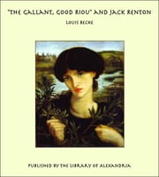 """The Gallant, Good Riou"" and Jack Renton ebook by Louis Becke"