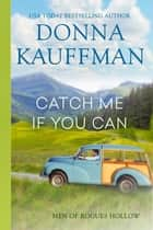 Catch Me If You Can ebook by Donna Kauffman