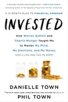 Invested - How Warren Buffett and Charlie Munger Taught Me to Master My Mind, My Emotions, and My Money (with a Little Help from My Dad) ebook by Danielle Town, Phil Town