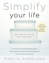 Simplify Your Life - Get Organized and Stay That Way ebook by Marcia Ramsland