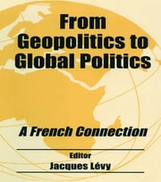 From Geopolitics to Global Politics - A French Connection ebook by