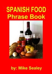 Spanish Food Phrase Book- New 3rd Edition ebook by Mike Sealey