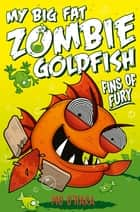 My Big Fat Zombie Goldfish 3: Fins of Fury ebook by Mo O'Hara
