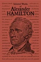 Selected Works of Alexander Hamilton ebook by Alexander Hamilton
