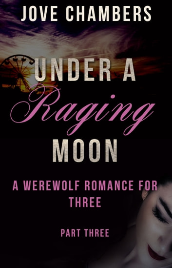 Under a Raging Moon: Part Three ebook by Jove Chambers