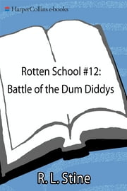Rotten School #12: Battle of the Dum Diddys ebook by R.L. Stine,Trip Park