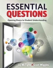Essential Questions - Opening Doors to Student Understanding ebook by Jay McTighe,Grant Wiggins