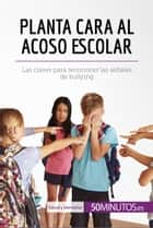 Planta cara al acoso escolar - Las claves para reconocer las señales de bullying ebooks by 50Minutos.es