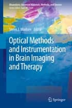 Optical Methods and Instrumentation in Brain Imaging and Therapy ebook by Steen J. Madsen