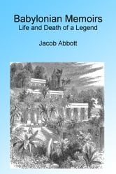 Babylonian Memoirs: Life and Death of a Legend, Illustrated. ebook by Jacob Abbott