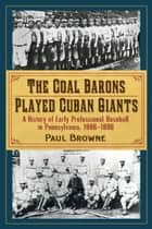The Coal Barons Played Cuban Giants ebook by Paul Browne